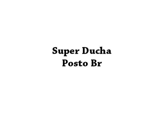 Super Ducha Posto Br