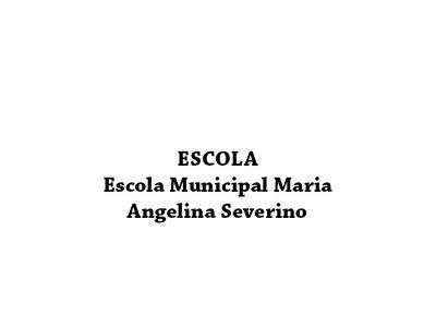 Escola Municipal Maria Angelina Severino
