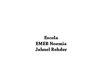 EMEB Noemia Jahnel Rehder